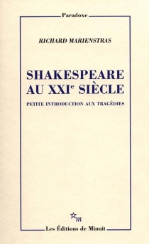 Shakespeare au XXIe siècle : petite introduction aux tragédies - Richard Marienstras