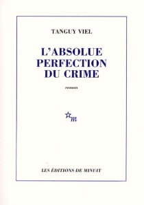 L'absolue perfection du crime - Tanguy Viel