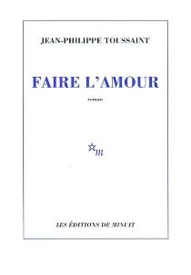 Faire l'amour - Jean-PhilippeToussaint
