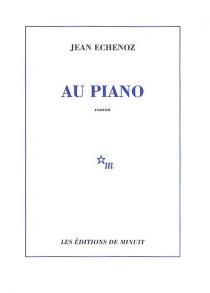 Au piano - JeanEchenoz
