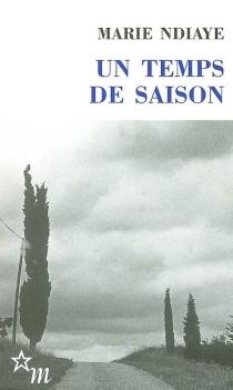 Un temps de saison| Suivi de La trublionne - MarieNdiaye