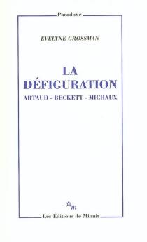 Défiguration : Artaud, Beckett, Michaux - ÉvelyneGrossman