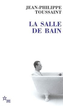 La salle de bain| Suivi de Le jour où j'ai rencontré Jérôme Lindon - Jean-PhilippeToussaint