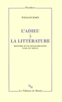 L'adieu à la littérature : histoire d'une dévalorisation, XVIIIe-XXe siècle - WilliamMarx
