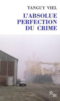 L'absolue perfection du crime - TanguyViel