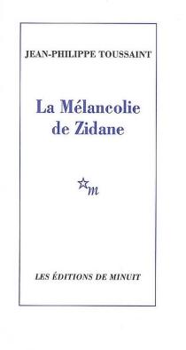La mélancolie de Zidane - Jean-PhilippeToussaint