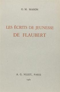 Les écrits de jeunesse de Flaubert - G. M.Mason