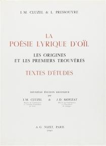 La poésie lyrique d'oïl : les origines et les premiers trouvères -