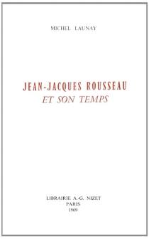 Jean-Jacques Rousseau et son temps : politique et littérature au XVIIIe siècle - MichelLaunay