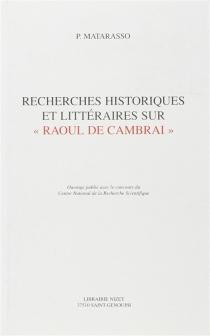 Recherches historiques et littéraires sur Raoul de Cambrai - PaulineMatarasso