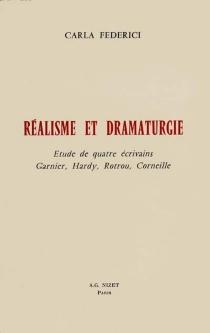 Réalisme et dramaturgie : étude de quatre écrivains : Garnier, Hardy, Rotrou, Corneille - CarlaFederici