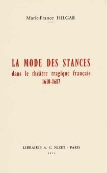 La mode des stances dans le théâtre tragique français : 1610-1687 - Marie-FranceHilgar