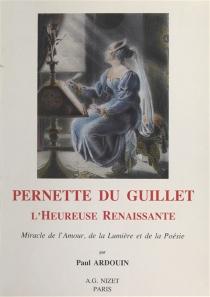 Pernette du Guillet : l'heureuse Renaissance, miracle de l'amour, de la lumière et de la poésie - PaulArdouin