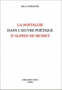 La nostalgie dans l'oeuvre poétique d'Alfred de Musset - BrunoSzwajcer