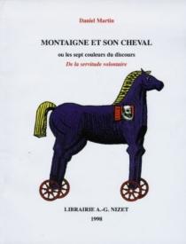 Montaigne et son cheval ou Les sept couleurs du discours : De la servitude volontaire - DanielMartin