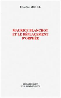 Maurice Blanchot et le déplacement d'Orphée - ChantalMichel