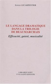 Le langage dramatique dans la trilogie de Beaumarchais : efficacité, gaieté, musicalité - SophieLecarpentier