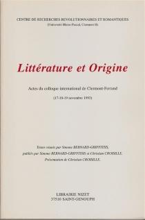Littérature et origine : actes du colloque international de Clermont-Ferrand, 17-18-19 novembre 1993 -
