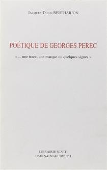 Poétique de Georges Perec : une trace, une marque ou quelques signes - Jacques-DenisBertharion