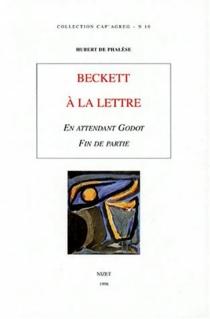 Beckett à la lettre : En attendant Godot, Fin de partie - Hubert dePhalèse