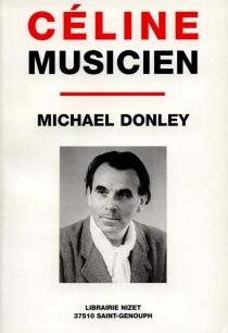 Céline musicien : la vraie grandeur de sa petite musique| Suivi de Lettres inédites à Théophile Briant - MichaelDonley