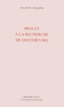 Proust à la recherche de Dostoïevski - JulietteHassine