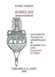 Rabelais, mode d'emploi : avec le plan du Pantagruel suivant les jours de la semaine et des saints sacrements de l'Eglise - DanielMartin
