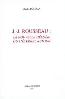 J.-J. Rousseau : La Nouvelle Héloïse ou L'éternel retour - CharlesDédéyan