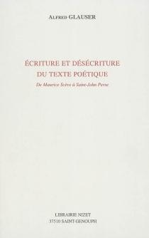 Ecriture et désécriture du texte poétique : de Maurice Scève à Saint-John Perse - AlfredGlauser
