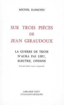 Sur trois pièces de Jean Giraudoux : La guerre de Troie n'aura pas lieu, Electre, Ondine - MichelRaimond
