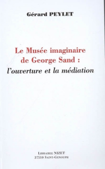 Le musée imaginaire de George Sand : l'ouverture et la médiation - GérardPeylet