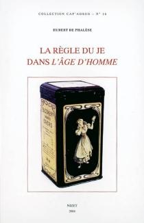 La règle du Je dans L'âge d'homme de Michel Leiris - Hubert dePhalèse