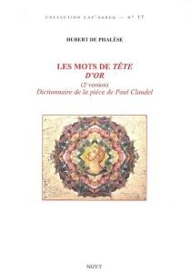 Les mots de Tête d'or : (2e version) dictionnaire de la pièce de Claudel - Hubert dePhalèse