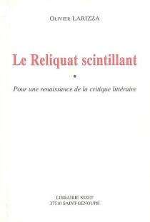 Le reliquat scintillant : pour une renaissance de la critique littéraire - OlivierLarizza
