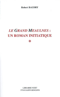 Le Grand Meaulnes : un roman initiatique - Robert Baudry