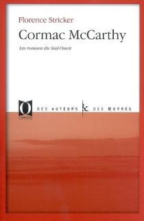 Cormac McCarthy : les romans du Sud-Ouest - FlorenceCésari-Stricker