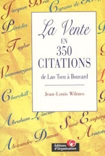 La vente en 350 citations : de Lao Tseu à Philippe Bouvard - Jean-LouisWilmes