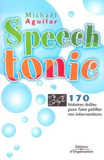 Speech tonic : 170 histoires drôles pour faire pétiller vos interventions - MichaëlAguilar