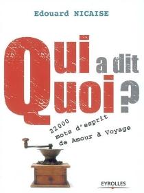 Qui a dit quoi ? : 22 000 mots d'esprit de Amour à Voyage - EdouardNicaise