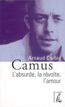 Camus : l'absurde, la révolte, l'amour - ArnaudCorbic