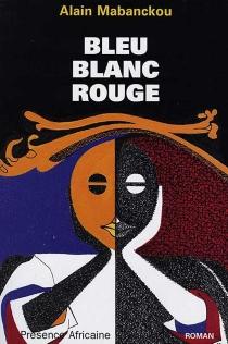Bleu-blanc-rouge - AlainMabanckou