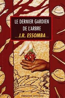 Le dernier gardien de l'arbre - Jean-RogerEssomba