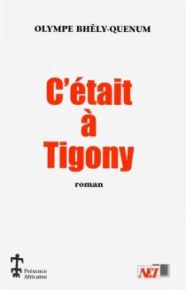 C'était à Tigony - OlympeBhêly-Quénum