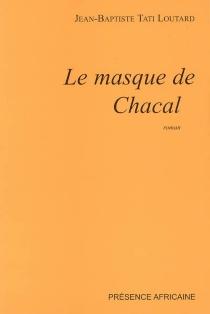 Le masque du chacal - Jean-BaptisteTati-Loutard