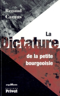 La dictature de la petite bourgeoisie : entretiens avec Marc Du Saune - RenaudCamus