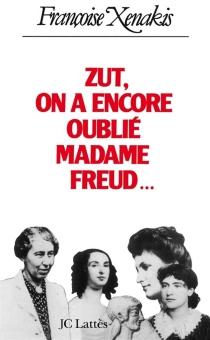 Zut, on a encore oublié madame Freud... - FrançoiseXenakis