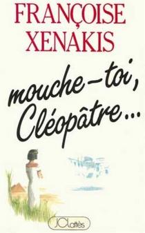 Mouche-toi, Cléopâtre... - FrançoiseXenakis