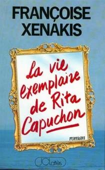 La vie exemplaire de Rita Capuchon - FrançoiseXenakis