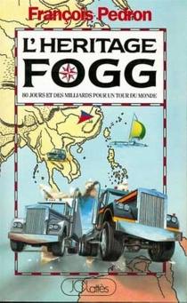 L'héritage Fogg : quatre-vingts jours et des milliards pour un tour du monde - FrançoisPédron