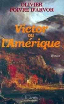 Victor ou l'Amérique - OlivierPoivre d'Arvor